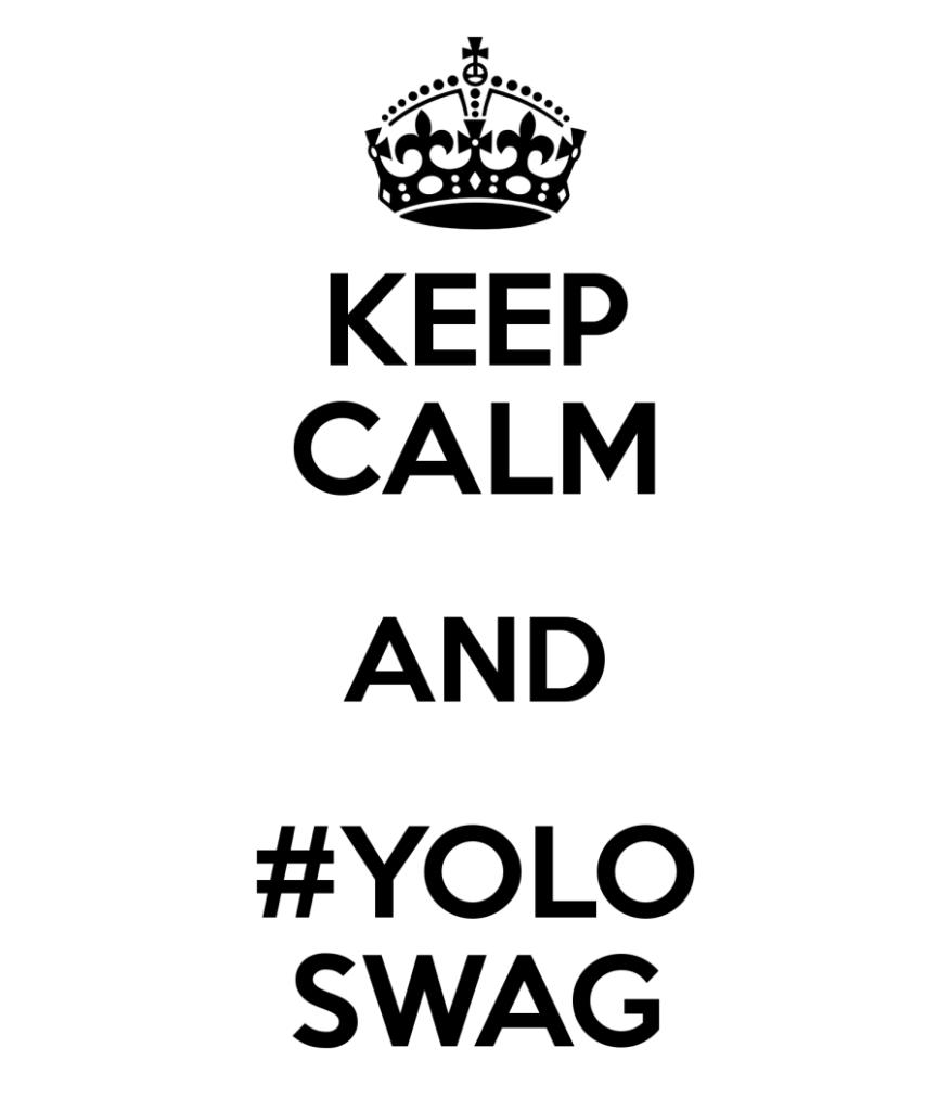 asdasdasd, Copyright © 2009 – 2013, KEEP CALM AND #YOLO SWAG, 12/2/2013, http://www.keepcalm-o-matic.co.uk/p/keep-calm-and-yolo-swag-19/